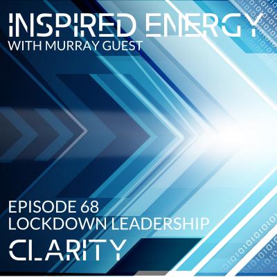 Episode 68 – Lockdown Leadership | Clarity