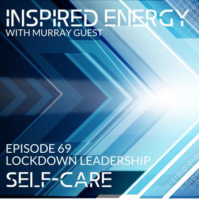 Episode 69 – Lockdown Leadership | Self-care