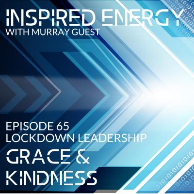 Episode 65 – Lockdown Leadership | Grace & Kindness