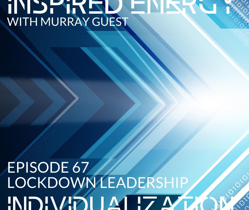 Episode 67 – Lockdown Leadership | Individualization
