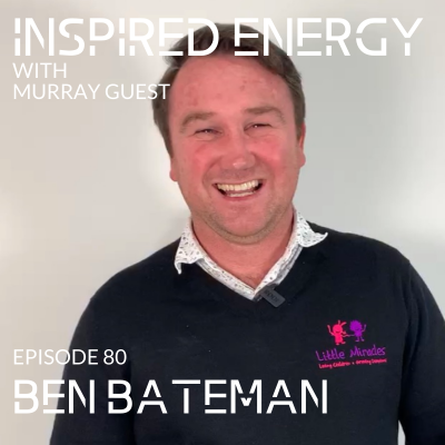 Episode 80 – Ben Bateman | Building a Strengths-based culture at Little Miracles