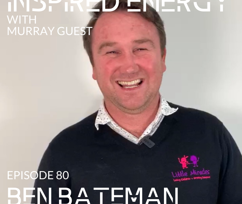Episode 80 – Ben Bateman   Building a Strengths-based culture at Little Miracles