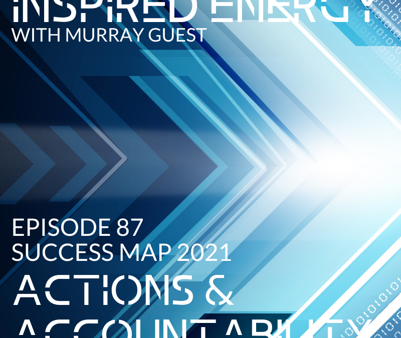 Episode 87 – 2021 Success Map Series | Actions & Accountability