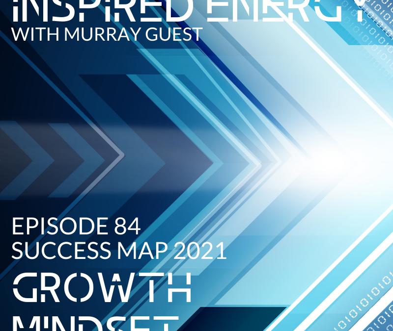 Episode 84 – 2021 Success Map Series | Growth Mindset