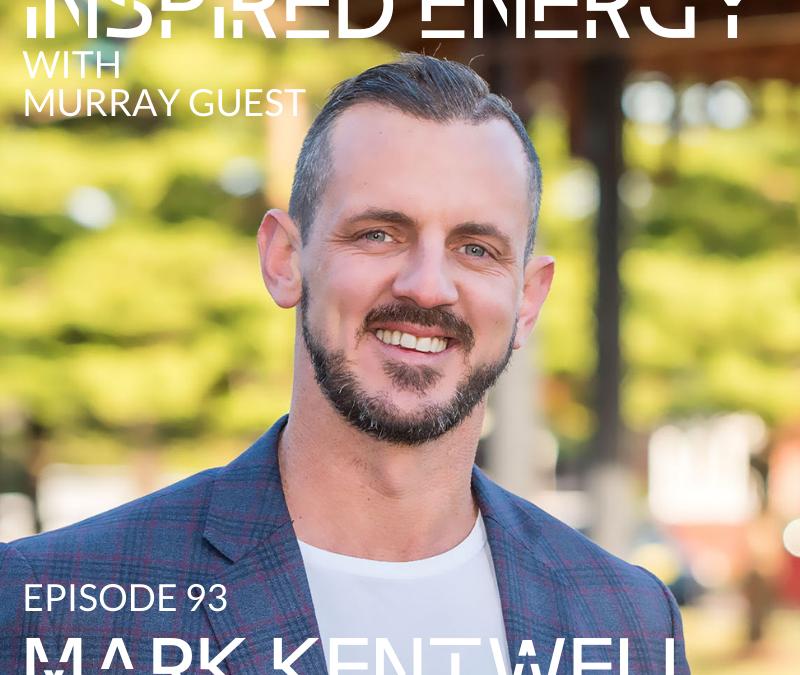 Episode 93 – Mark Kentwell | Leadership, Mindset & Real Estate